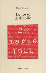 Le fosse dell'oblio 24 marzo 1944 - edizioni magmata