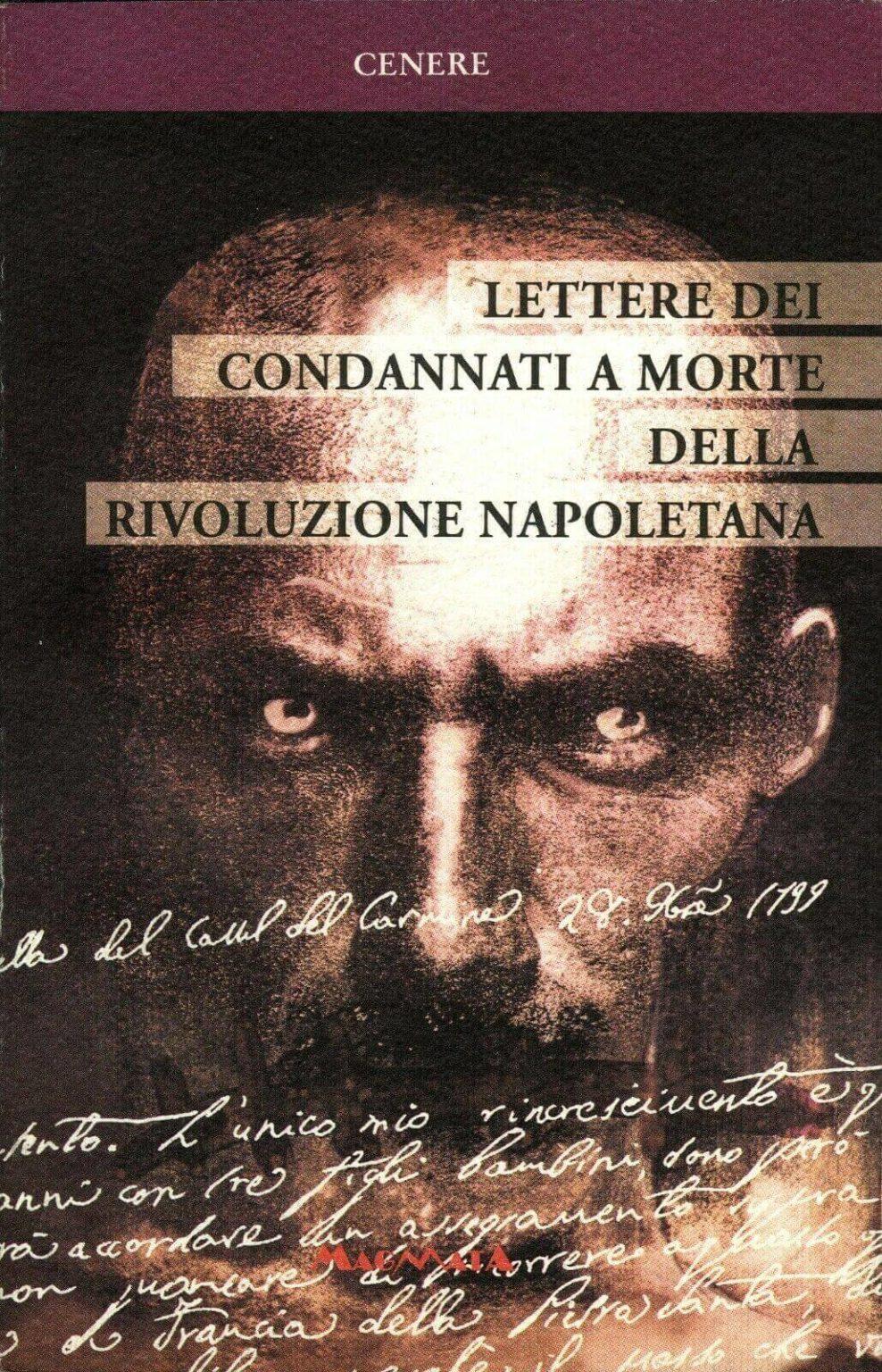 lettere dei condannati a morte della rivoluzione napoletana - edizioni magmata