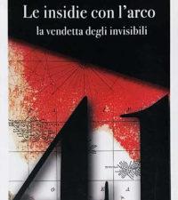 Nicola De Corneliis - Le insidie con l'arco la vendetta degli invisibili - www.edizionimagmata.info